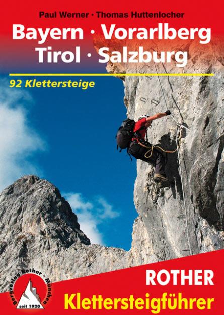 Rother Klettersteigführer: Bayer Vorarlberg Tirol Salzburg (Paul Werner, Thomas Huttenlocher)
