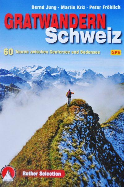 Rother Selection: Gratwandern Schweiz (Bernd Jung, Martin Kriz, Peter Fröhlich)